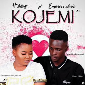 Hblaq - Kojemi Ft. Empress Chris